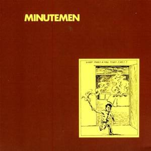 What Makes a Man Start Fires? / Minutemenのジャケット