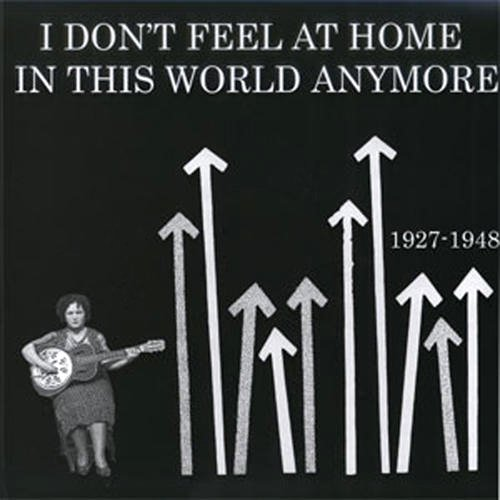 I Don't Feel at Home in This World Anymore 1927-1948 / V.A.のジャケット