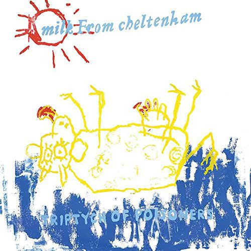 Triptych of Poisoners / Milk From Cheltenhamのジャケット