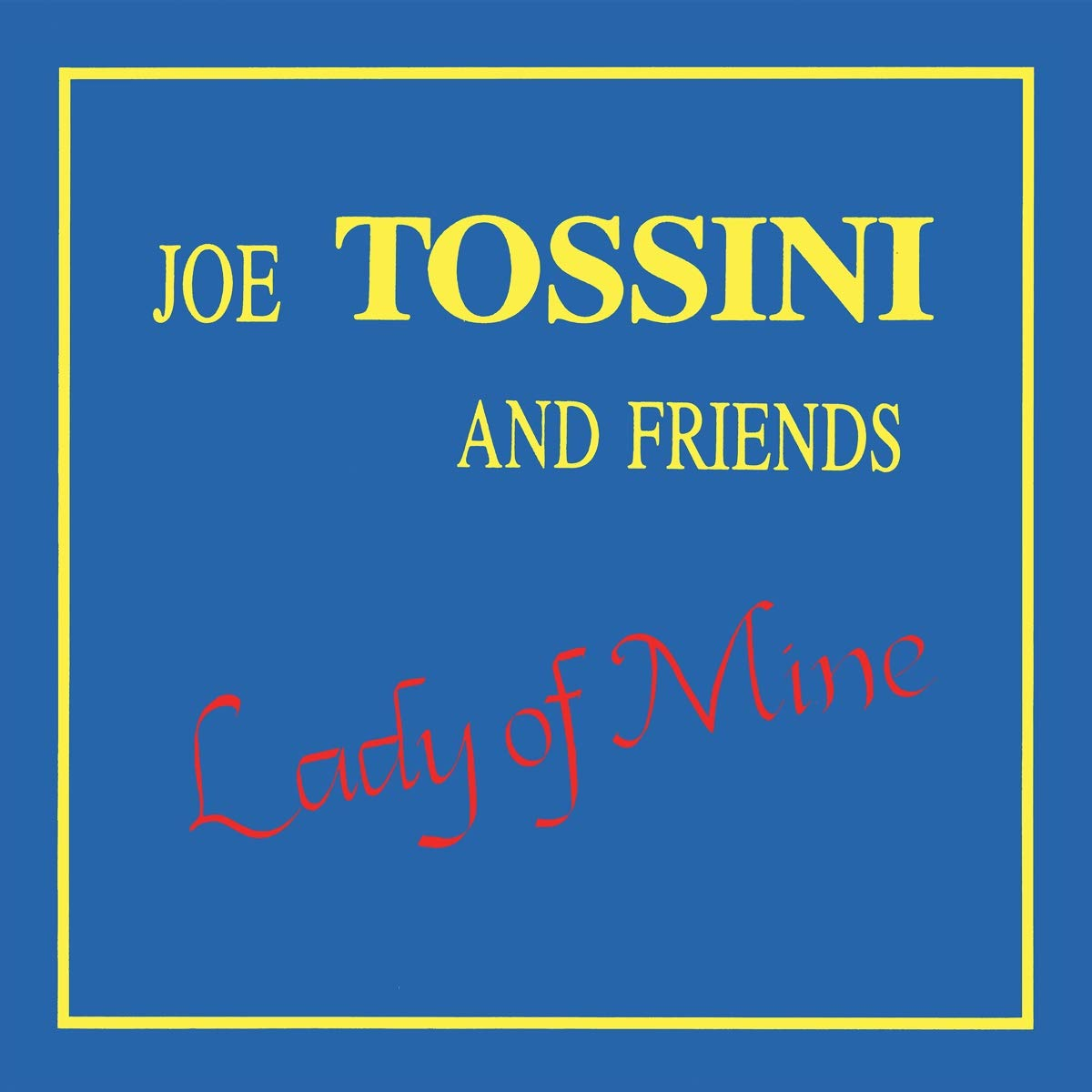 LADY OF MINE / Joe Tossini and friendsのジャケット